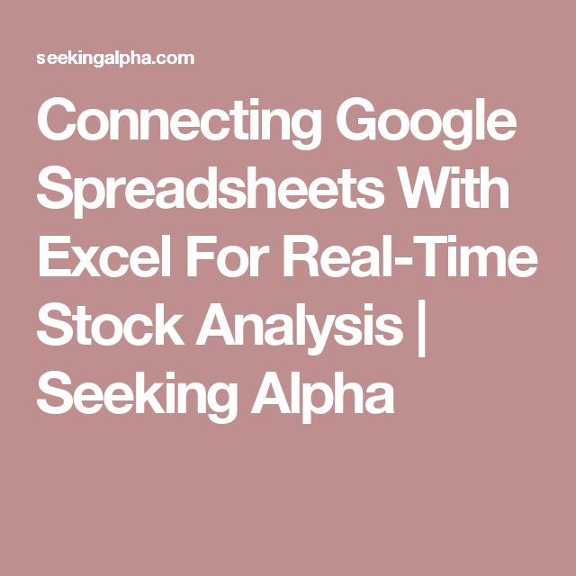 Connecting Google Spreadsheets With Excel For Real-Time Stock Analysis | Seeking Alpha
