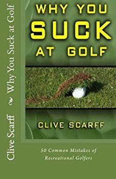Why You Suck at Golf: 50 Most Common Mistakes by Recreational Golfer - Best golf books