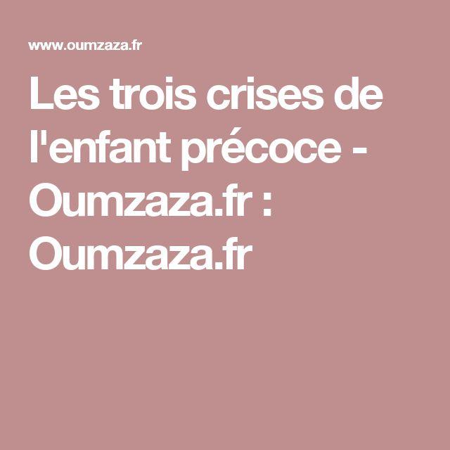 Les trois crises de l'enfant précoce - Oumzaza.fr : Oumzaza.fr