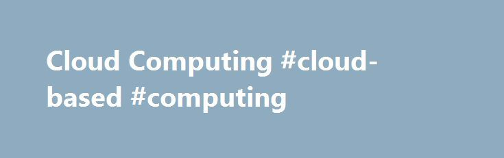 Cloud Computing #cloud-based #computing http://atlanta.remmont.com/cloud-computing-cloud-based-computing/  # Cloud Computing What is 'Cloud Computing' Cloud computing is a model for delivering information technology services in which resources are retrieved from the internet through web-based tools and applications rather than a direct connection to a server. Data and software packages are stored in servers; however, a cloud computing structure allows access to information as long as an…