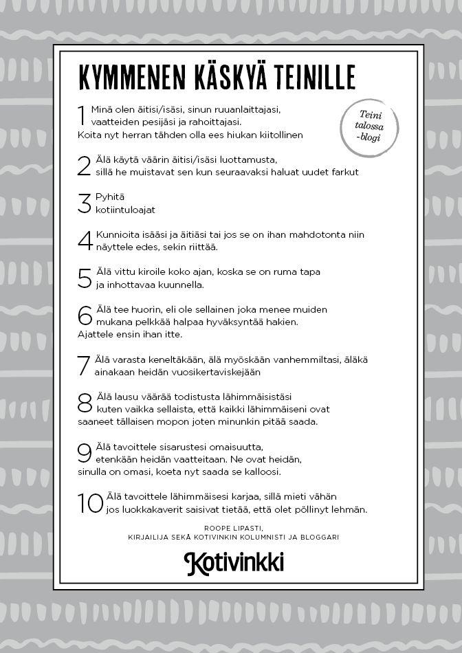 Roope Lipasti kirjoitti eilen Teini talossa -blogiinsa postauksen, joka sisälsi Teinin 10 käskyä. Moni toivoi niistä tulostettavaa versiota. Tässä se on, olkaa hyvät. Klikkaa alla olevaa kuvaa!