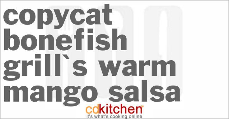 Bonefish Grill Warm Mango Salsa from CDKitchen.com My new favorite restaurant...Bonefish Grill!  Loved the salmon and mango salsa!