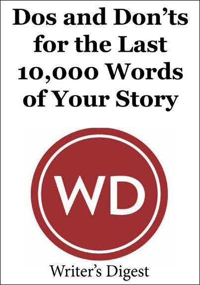 Dos and Don'ts for the Last 10,000 Words of your story #writing