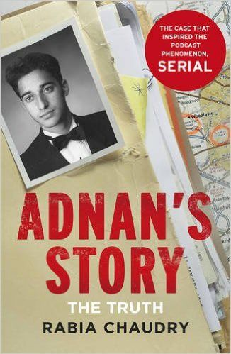 Adnan's Story: The Case That Inspired the Podcast Phenomenon Serial: Amazon.co.uk: Rabia Chaudry: 9781780894874: Books