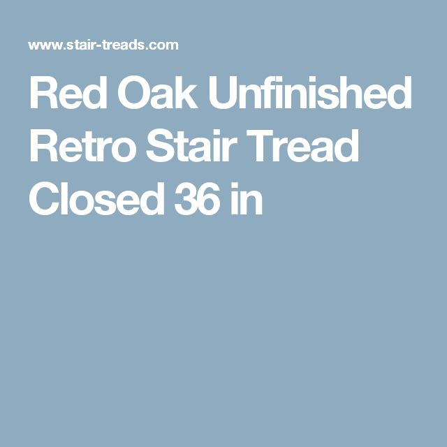 Best Red Oak Unfinished Retro Stair Tread Closed 36 In Stair 400 x 300
