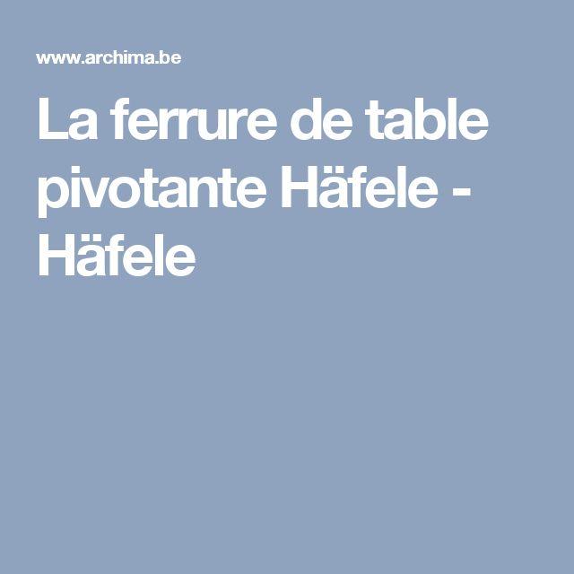 La ferrure de table pivotante Häfele - Häfele