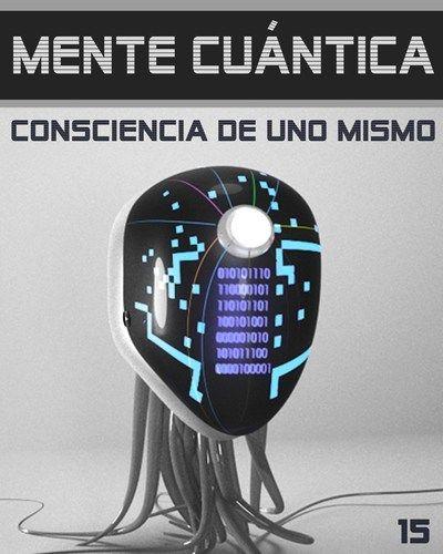 Mente Cuántica - Consciencia de Uno Mismo - Paso 15 « EQAFE