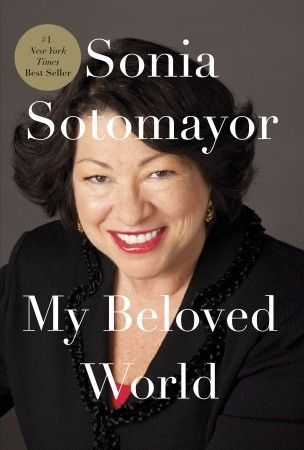 My Beloved World by  Sonia Sotomayor Very inspiring story -a role model woman