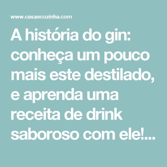 A história do gin: conheça um pouco mais este destilado, e aprenda uma receita de drink saboroso com ele! - Casa e Cozinha