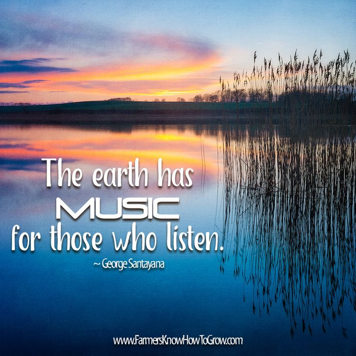 """""""The earth has music for those who listen."""" ~ George Santayana #inspirationalquotes #countryliving"""