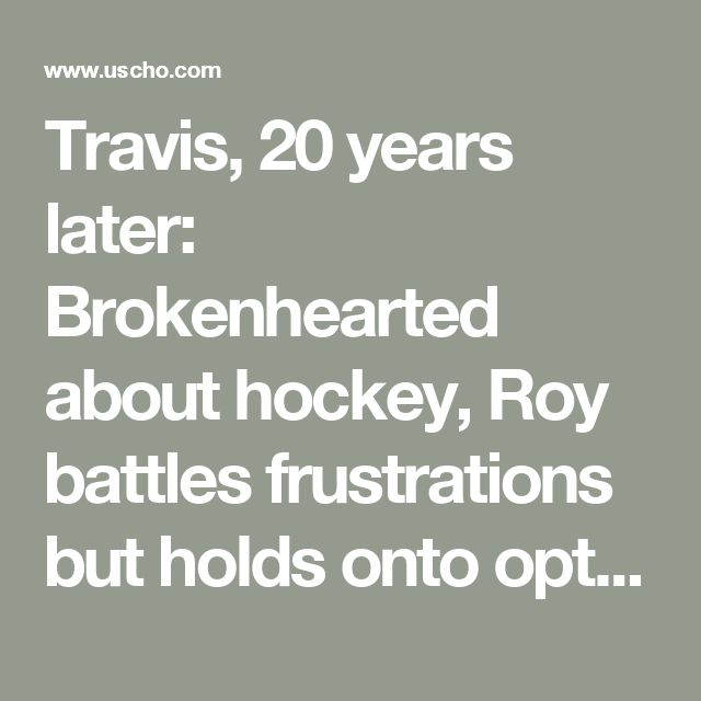 Travis, 20 years later: Brokenhearted about hockey, Roy battles frustrations but holds onto optimism  ::  USCHO.com :: U.S. College Hockey Online