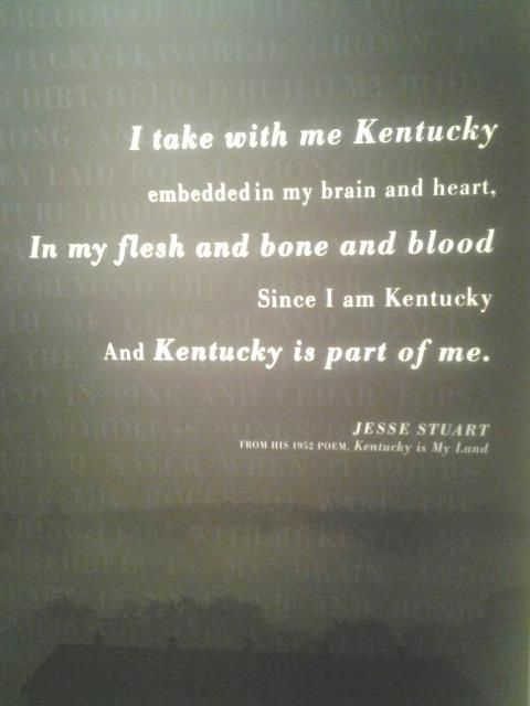 I take with me Kentucky embedded in my brain and heart, In my flesh and bone and blood Since I am Kentucky and Kentucky is part of me