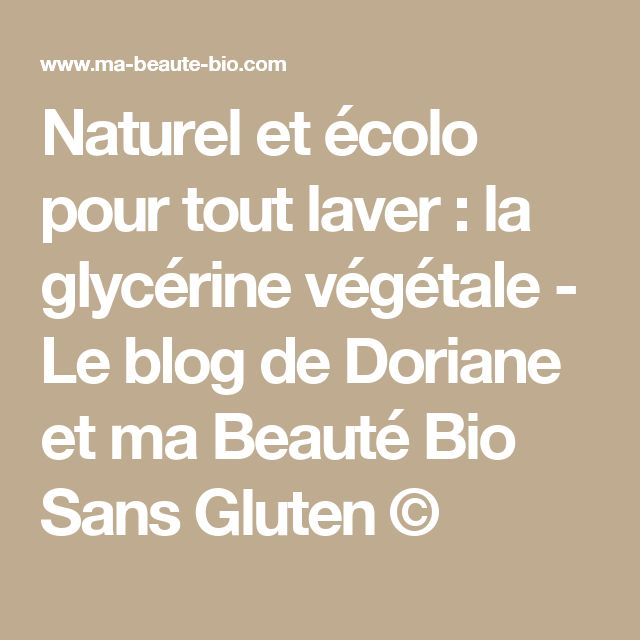 Naturel et écolo pour tout laver : la glycérine végétale - Le blog de Doriane et ma Beauté Bio Sans Gluten ©