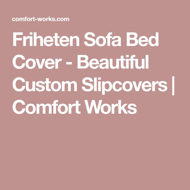Friheten Sofa Bed Cover - Beautiful Custom Slipcovers   Comfort Works