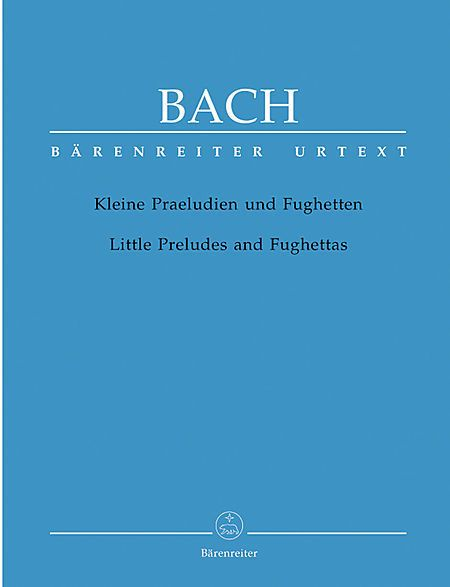 BACH Little Preludes and Fughettas - Bärenreiter/URTEXT (2010 Edition) for Piano