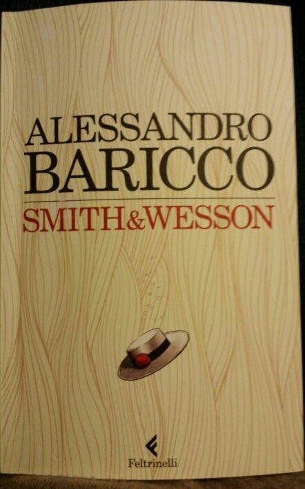 """""""Smith&Wesson"""" Alessandro Baricco dicembre 2014 ☆☆☆☆"""
