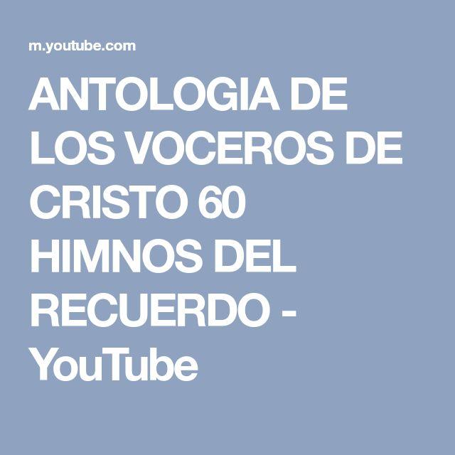 ANTOLOGIA DE LOS VOCEROS DE CRISTO 60 HIMNOS DEL RECUERDO - YouTube