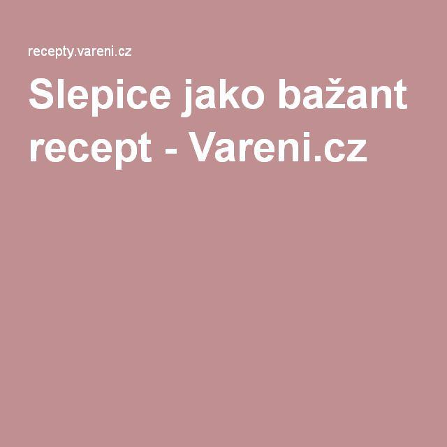 Slepice jako bažant recept - Vareni.cz