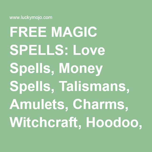 FREE MAGIC SPELLS: Love Spells, Money Spells, Talismans, Amulets, Charms, Witchcraft, Hoodoo, Rootwork, Occult Secrets