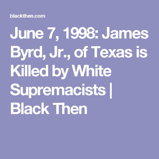 June 7, 1998: James Byrd, Jr., of Texas is Killed by White Supremacists | Black Then