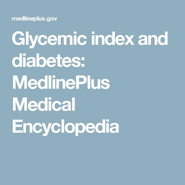 Glycemic index and diabetes: MedlinePlus Medical Encyclopedia