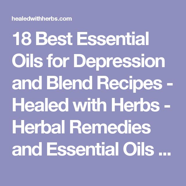18 Best Essential Oils for Depression and Blend Recipes - Healed with Herbs - Herbal Remedies and Essential Oils for Your Health