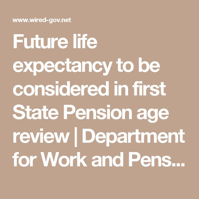 Future life expectancy to be considered in first State Pension age review | Department for Work and Pensions | Official Press Release