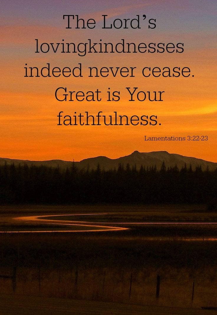 God is faithful, and each day is a new day! His lovingkindnesses never cease!