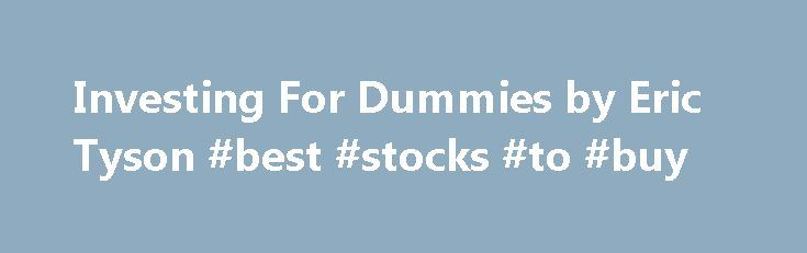 """Investing For Dummies by Eric Tyson #best #stocks #to #buy http://stock.remmont.com/investing-for-dummies-by-eric-tyson-best-stocks-to-buy/  medianet_width = """"300"""";   medianet_height = """"600"""";   medianet_crid = """"926360737"""";   medianet_versionId = """"111299"""";   (function() {       var isSSL = 'https:' == document.location.protocol;       var mnSrc = (isSSL ? 'https:' : 'http:') + '//contextual.media.net/nmedianet.js?cid=8CUFDP85S' + (isSSL ? '&https=1' : '');       document.write('')…"""