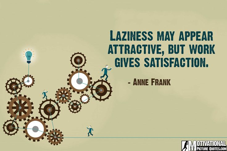 Anne Frank quotes about work -Laziness may appear attractive, but work gives satisfaction.