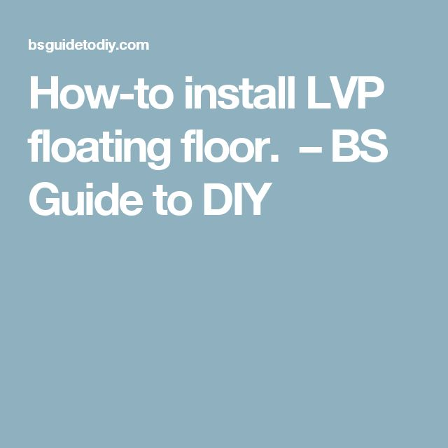 How-to install LVP floating floor. – BS Guide to DIY