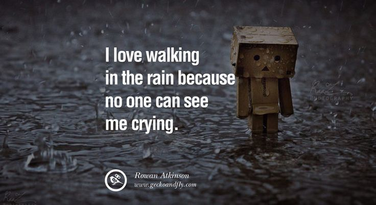 I love walking in the rain because no one can see me crying. – Rowan Atkinson 40 Romantic Quotes about Love Life, Marriage and Relationships [ Part 1 ]