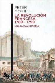 La Revolución Francesa, 1789-1799 / Peter McPhee
