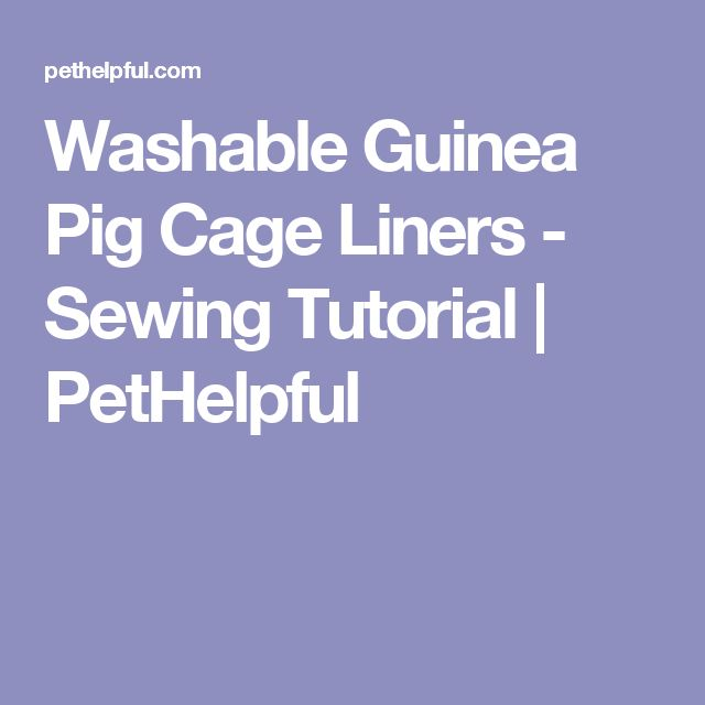 Washable Guinea Pig Cage Liners - Sewing Tutorial | PetHelpful