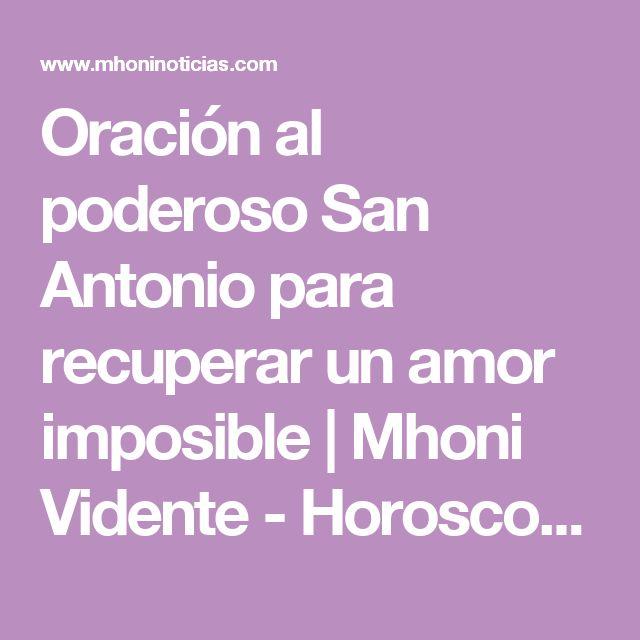 Oración al poderoso San Antonio para recuperar un amor imposible           |            Mhoni Vidente - Horoscopos y Predicciones