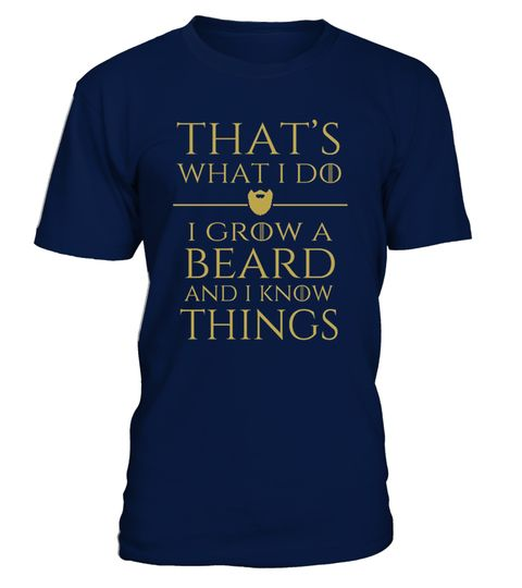 # I Grow A Beard And I Know Things Shirt .   Love your beard? Looking for an awesome beard shirt? If you love beard oil, beard balm, beard shirt, amish beard, beard beads, you'll love this awesome tee! This 'Thats what I do I grow a beard and I know things' shirt is for the beardiful man who loves taking care of his beard. A great gift idea for Dads, grandpas, uncles, boyfriends or tattooed men who love being bearded! TIP: If you buy 2 or more (hint: make a gift for someone or team up)…
