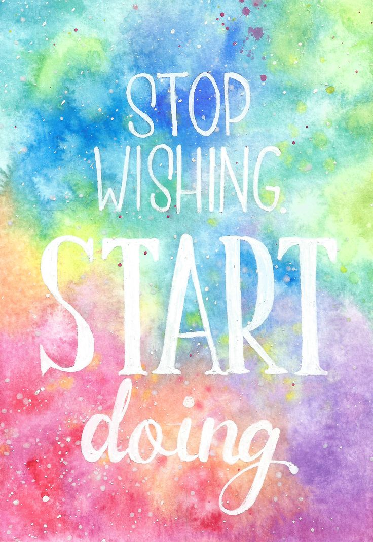 Go and chase your dreams! STOP WISHING AND START DOING.