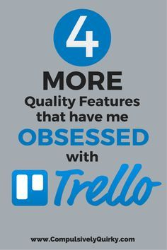 Four More Quality Features That Have Me Further Obsessed With Trello!