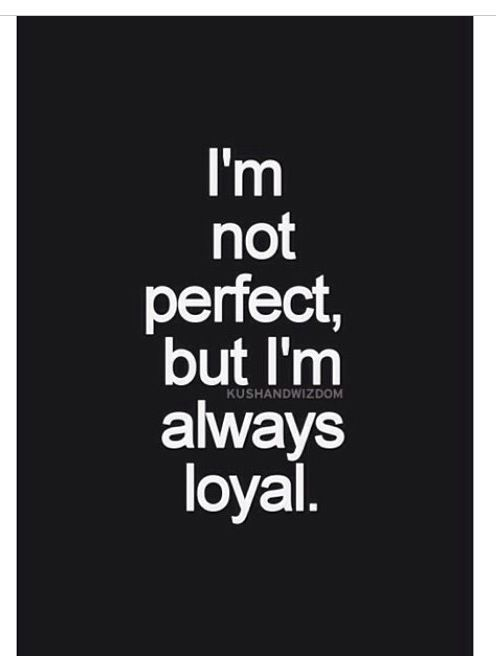 I'm not perfect, but I'm always loyal. | Quotes ...