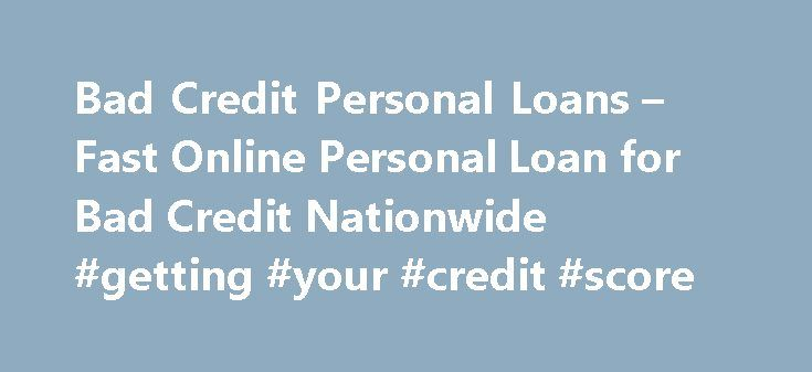 Bad Credit Personal Loans – Fast Online Personal Loan for Bad Credit Nationwide #getting #your #credit #score http://credit-loan.remmont.com/bad-credit-personal-loans-fast-online-personal-loan-for-bad-credit-nationwide-getting-your-credit-score/  #bad credit loans # Bad Credit Personal Loans – FAST Online Personal Loan for Bad Credit! Bad Credit Personal Loans are simply personal loans for people with poor credit, no credit, or other challenging credit circumstances, such as bankruptcy or…