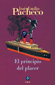 EL PRINCIPIO DEL PLACER PACHECO JOSE EMILIO EDICIONES ERA Fondo de Cultura Económica