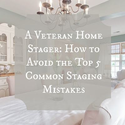 A Veteran Home Stager: How to Avoid the Top 5 Common Staging Mistakes