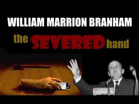 William Marrion Branham  The Severed Hand