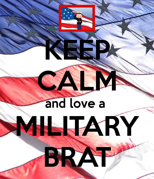 military brat | KEEP CALM and love a MILITARY BRAT - KEEP CALM AND CARRY ON Image ...