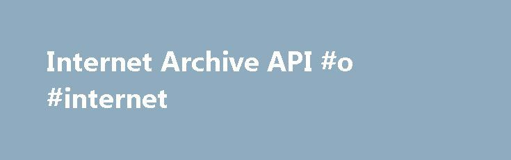Internet Archive API #o #internet http://internet.remmont.com/internet-archive-api-o-internet/  Internet Archive API Website Authority Checker is a tool that can retrieve a website's Moz Domain Authority, Moz Page Authority, Google PageRank, approximate age, and external equity links. Domain and page authority are. Allows users to search, read and request reprints of 4 million public domain books from their mobile phone. Uses APIs from Google […]