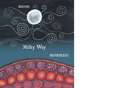'Moon, Milky Way, Mountain' signed limited edition print by Bronwyn Bancroft, from her picture book 'Possum and Wattle'. Available from Books Illustrated. http://www.booksillustrated.com.au/bi_prints_indiv.php?id=38&image_id=133