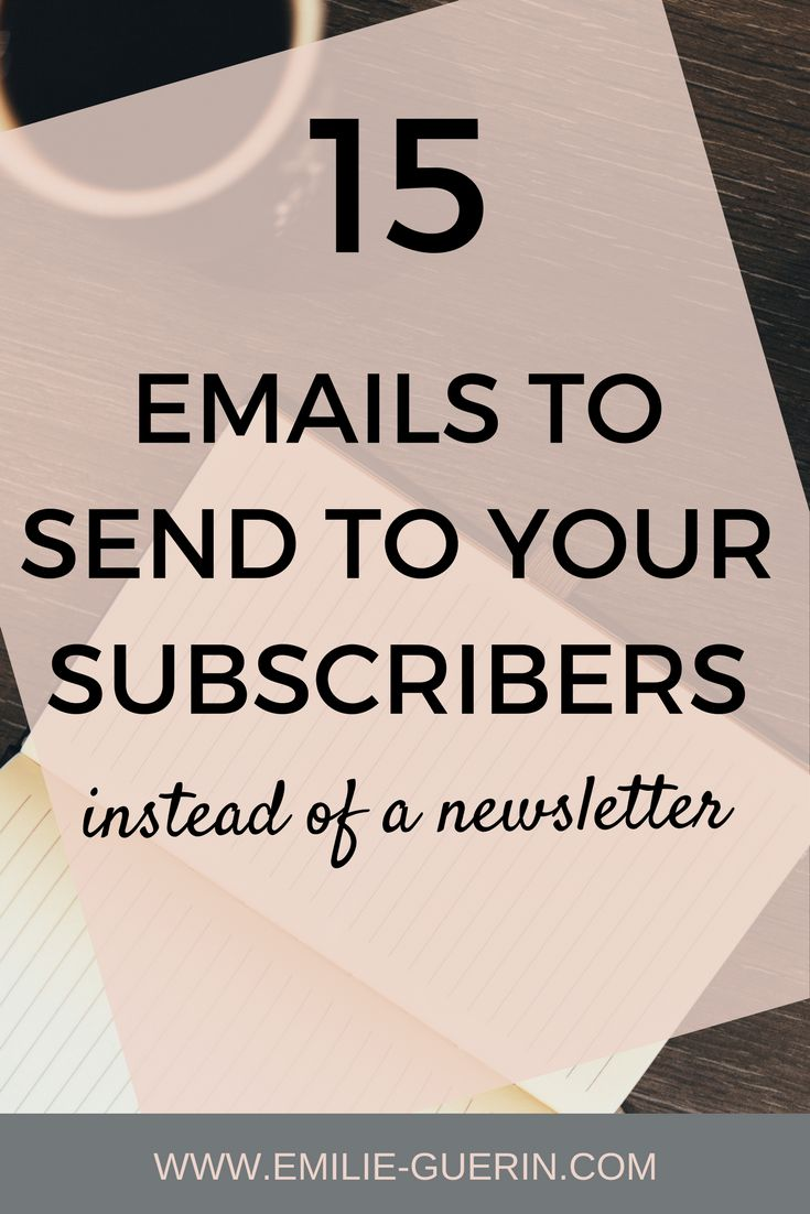 15 emails to send to your subscribers instead of a newsletter - http://www.emilie-guerin.com/blog/emails-to-send-to-your-subscribers