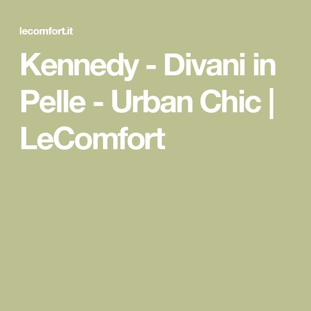 Kennedy - Divani in Pelle - Urban Chic | LeComfort