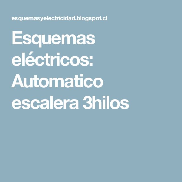 Esquemas eléctricos: Automatico escalera 3hilos