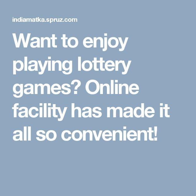 Want to enjoy playing lottery games? Online facility has made it all so convenient!